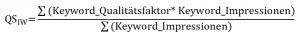 QS = [Sum of (Keyword QS x Keyword Impressions) ] / [Sum of Keywords Impressions]