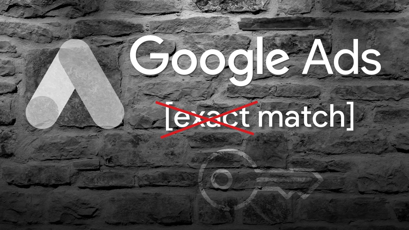 Google Ads Exact Match Keyword Option wird aufgeweicht