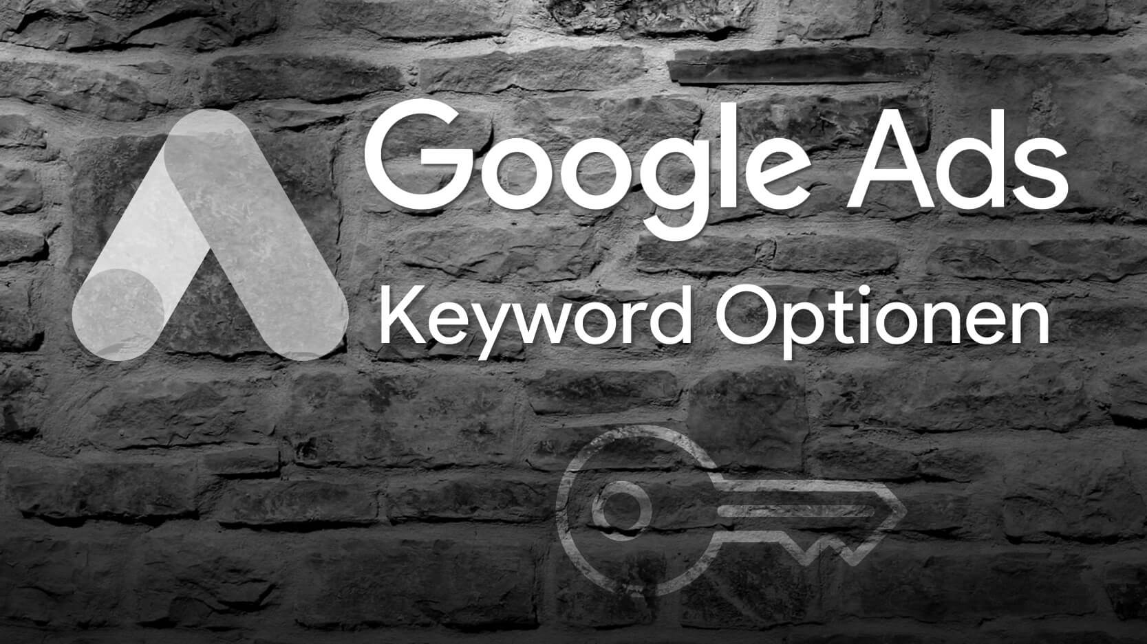Google Ads Keyword Optionen
